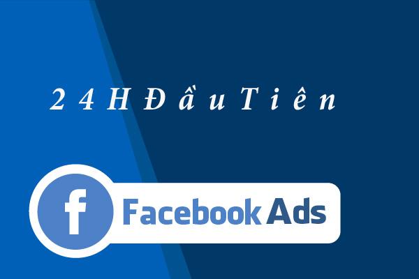 Quảng cáo Facebook và 24 giờ đầu tiên